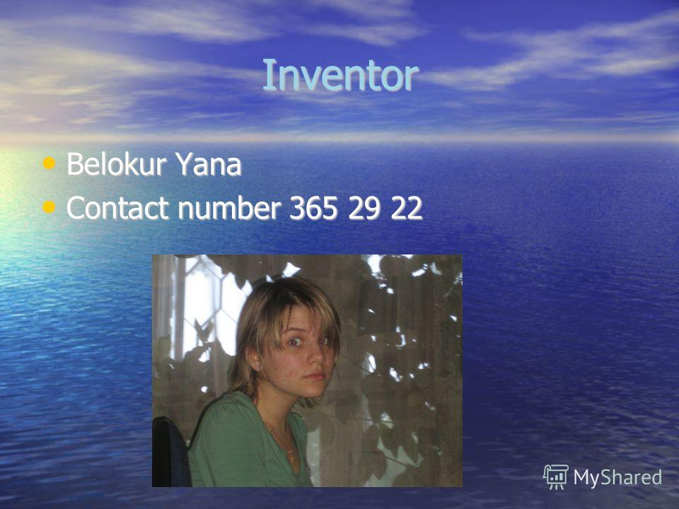 Inventor Belokur Yana Belokur Yana Contact number 365 29 22 Contact number 365 29 22