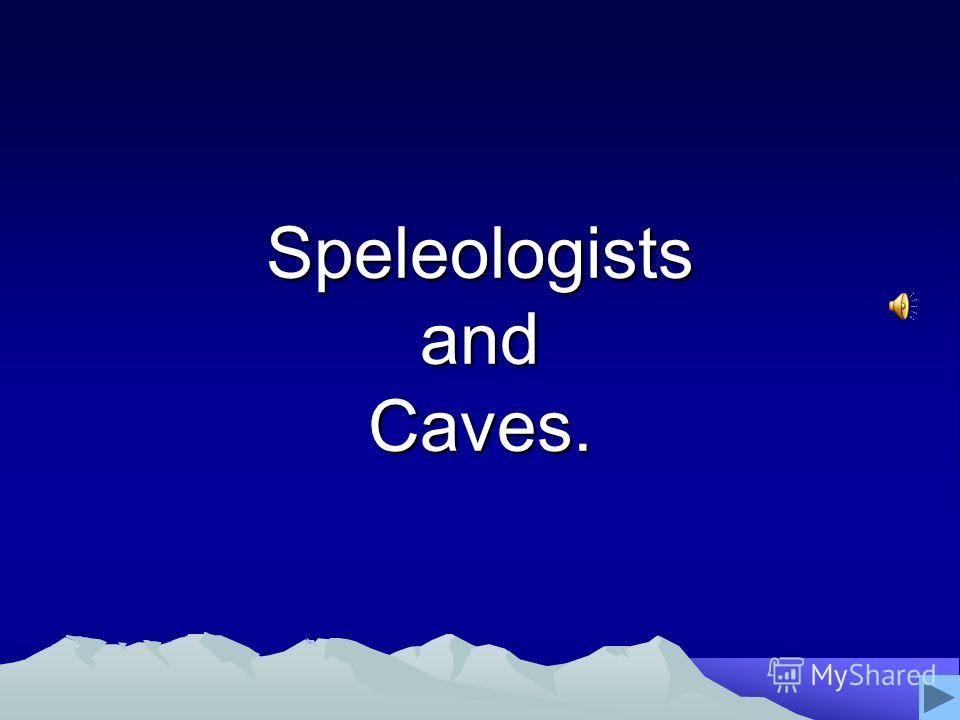 Speleologists and Caves.