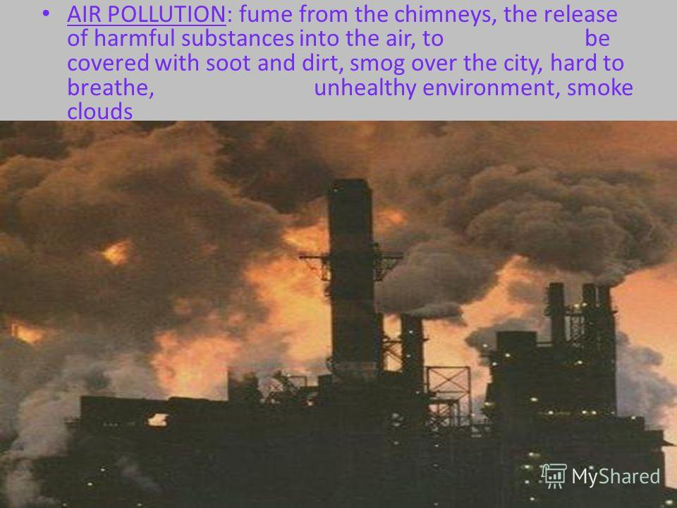AIR POLLUTION: fume from the chimneys, the release of harmful substances into the air, to be covered with soot and dirt, smog over the city, hard to breathe, unhealthy environment, smoke clouds