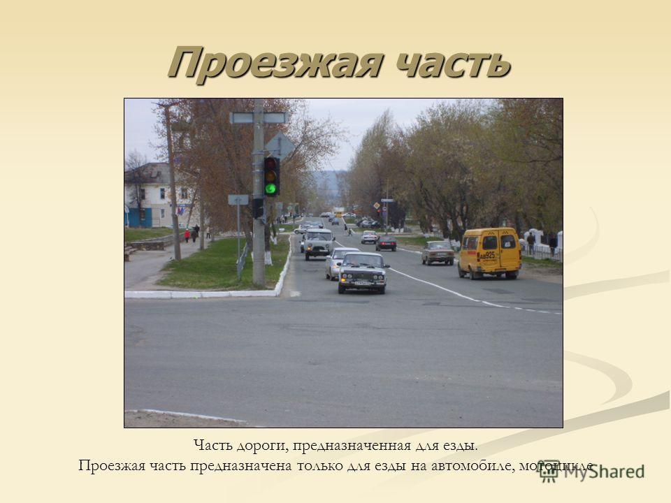 Проезжая часть Часть дороги, предназначенная для езды. Проезжая часть предназначена только для езды на автомобиле, мотоцикле