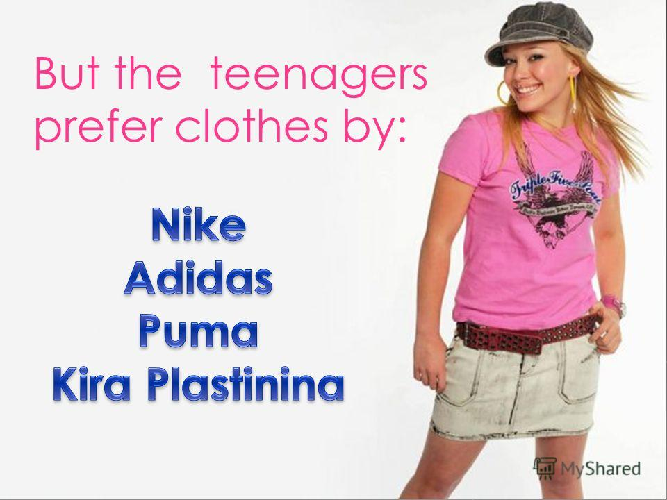 But the teenagers prefer clothes by: