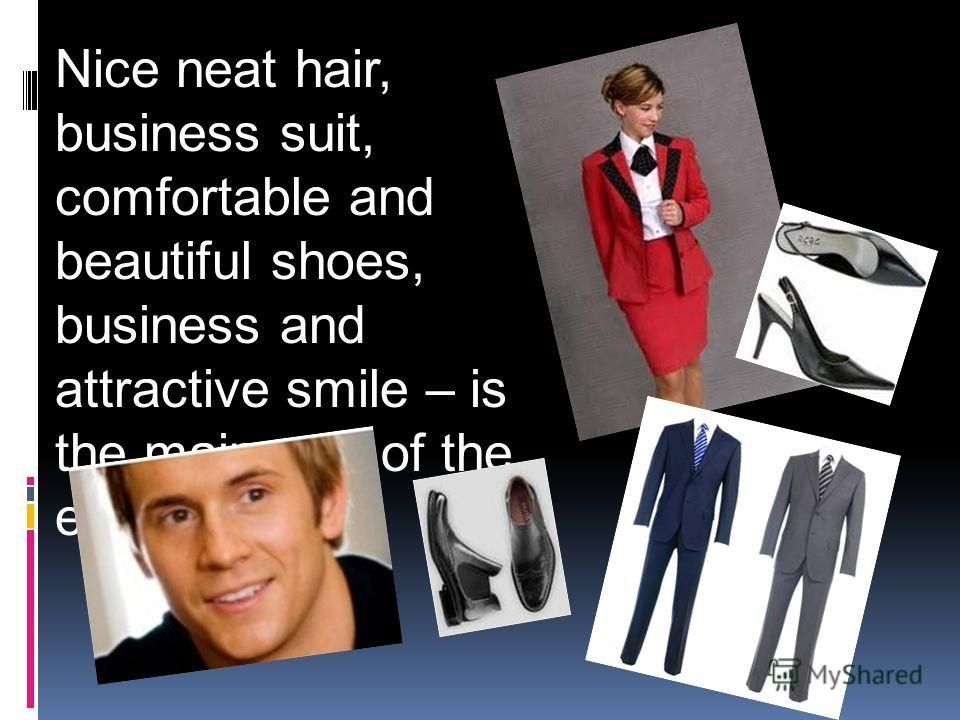 Nice neat hair, business suit, comfortable and beautiful shoes, business and attractive smile – is the main part of the engineer.
