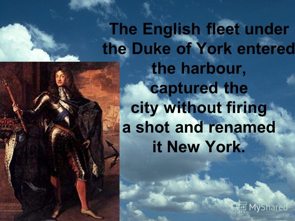The English fleet under the Duke of York entered the harbour, captured the city without firing a shot and renamed it New York.