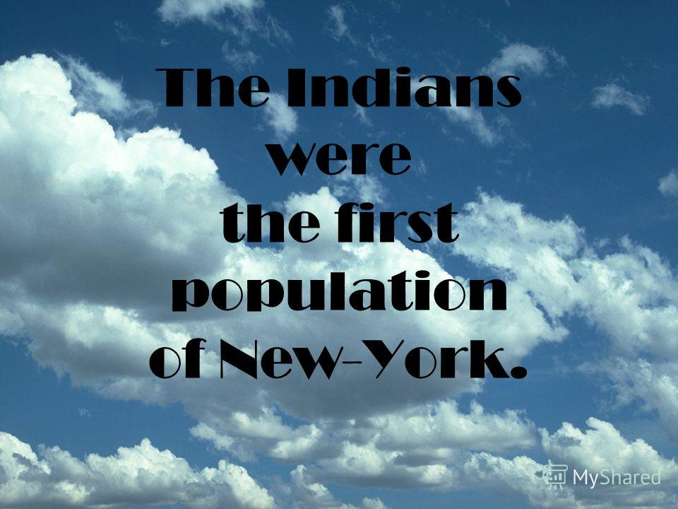 The Indians were the first population of New-York.