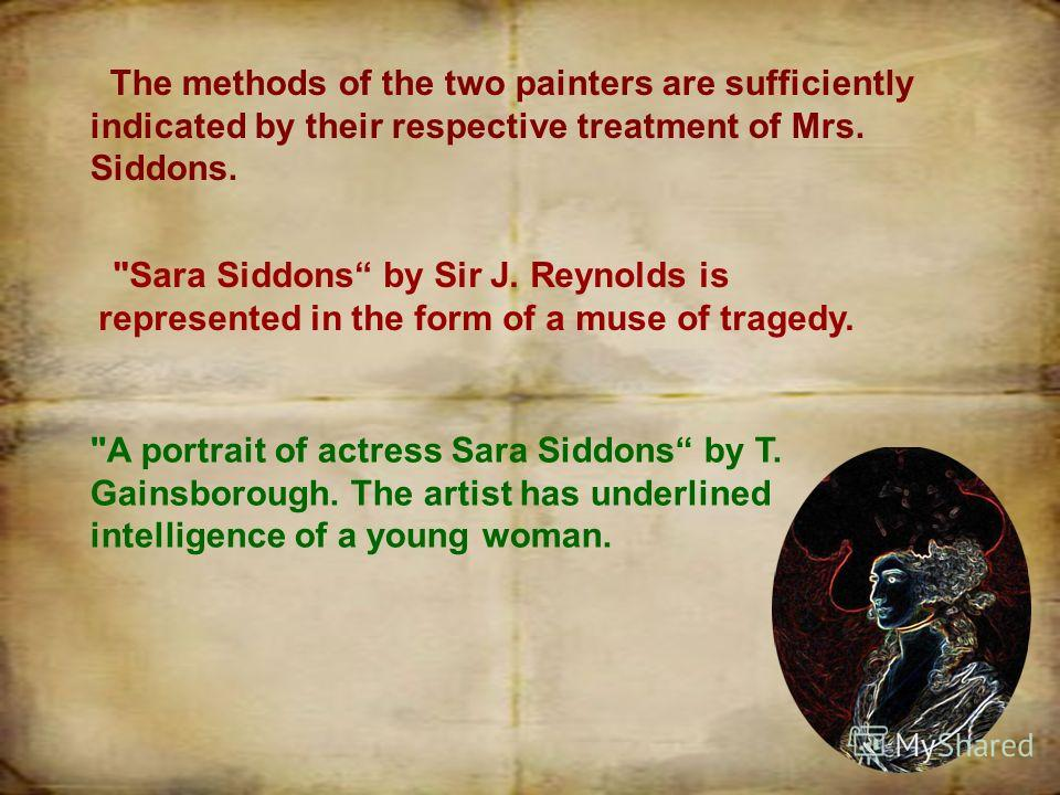 The methods of the two painters are sufficiently indicated by their respective treatment of Mrs. Siddons.