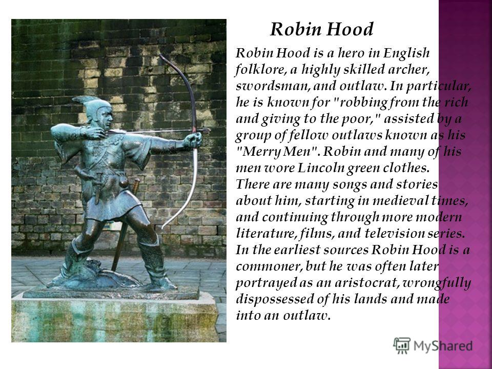 Robin Hood is a hero in English folklore, a highly skilled archer, swordsman, and outlaw. In particular, he is known for