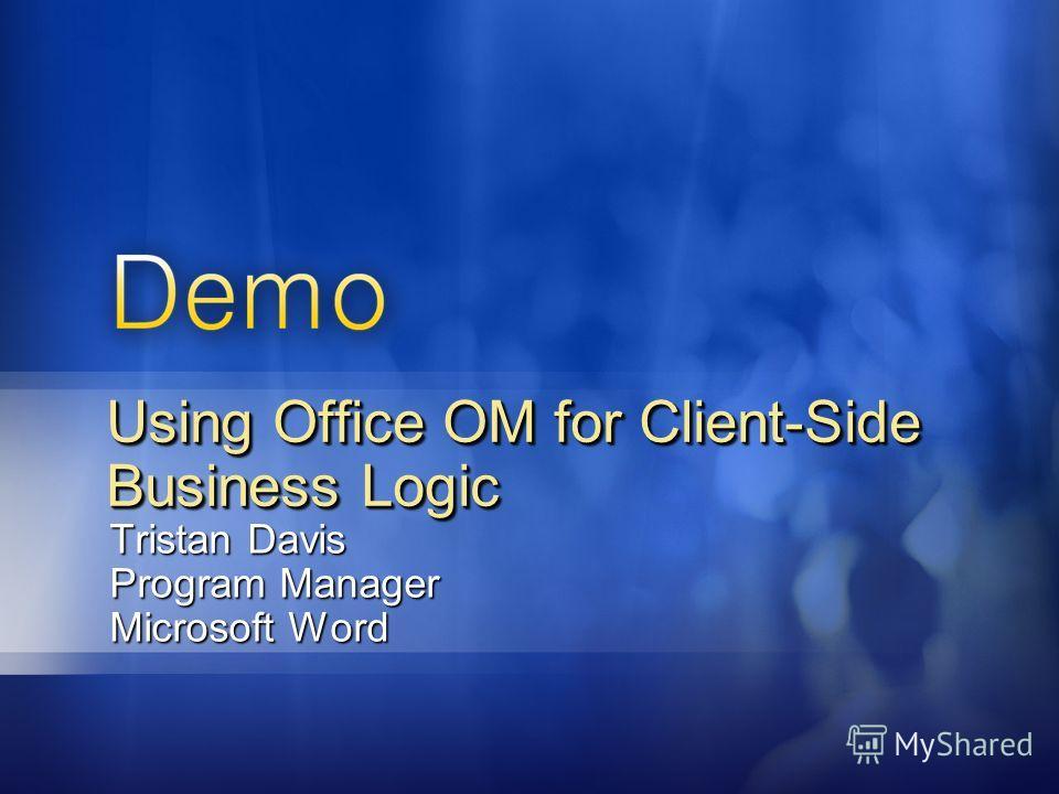 Tristan Davis Program Manager Microsoft Word Using Office OM for Client-Side Business Logic