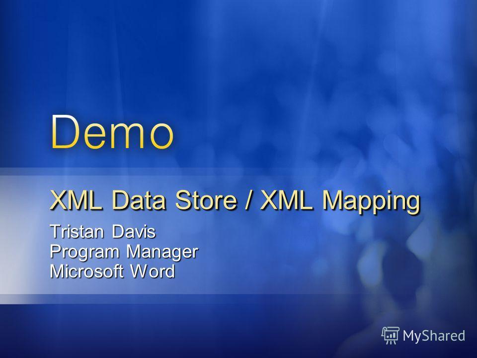 Tristan Davis Program Manager Microsoft Word XML Data Store / XML Mapping