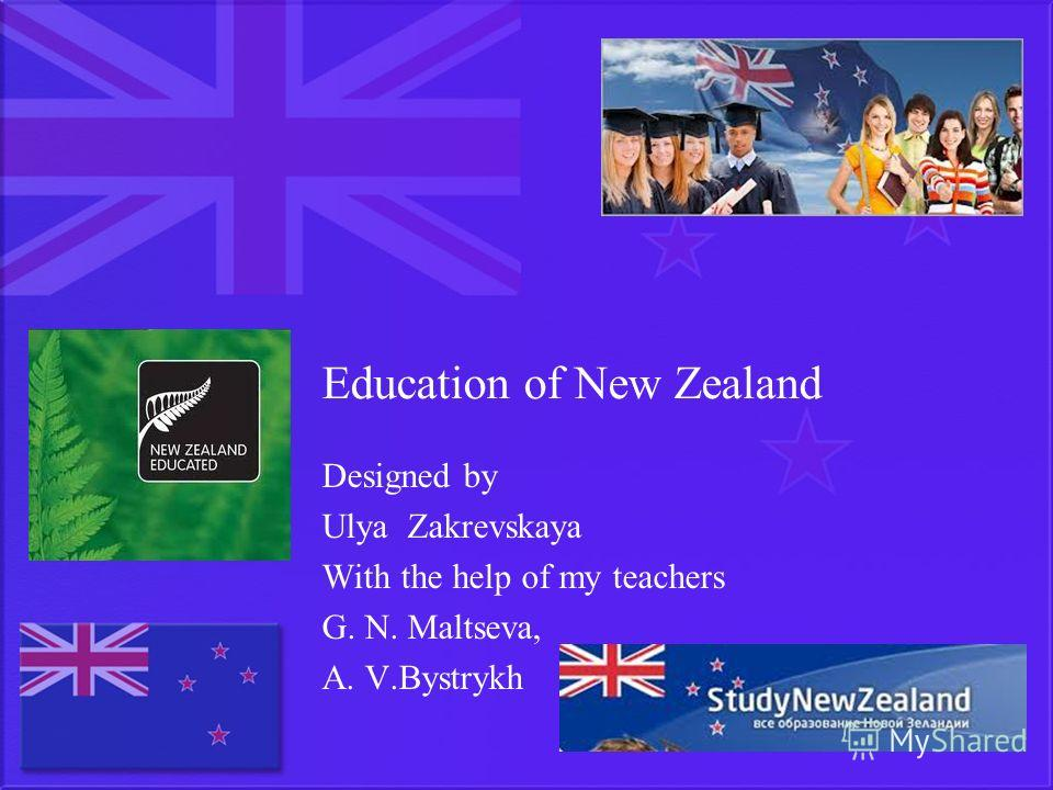 Education of New Zealand Designed by Ulya Zakrevskaya With the help of my teachers G. N. Maltseva, A. V.Bystrykh
