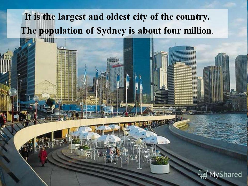 It is the largest and oldest city of the country. The population of Sydney is about four million.