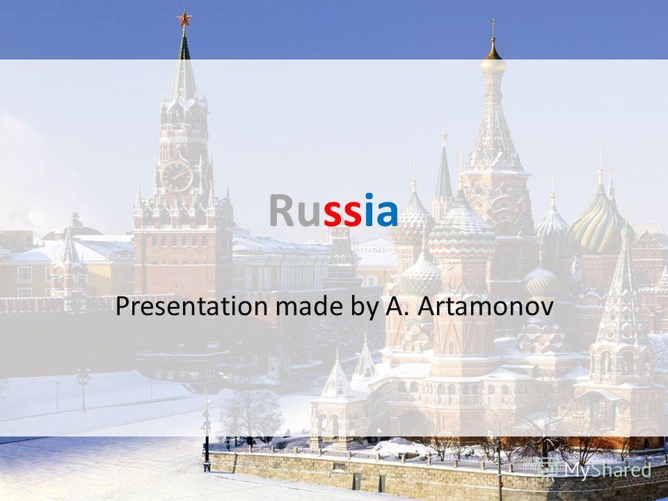 Russia Presentation made by A. Artamonov