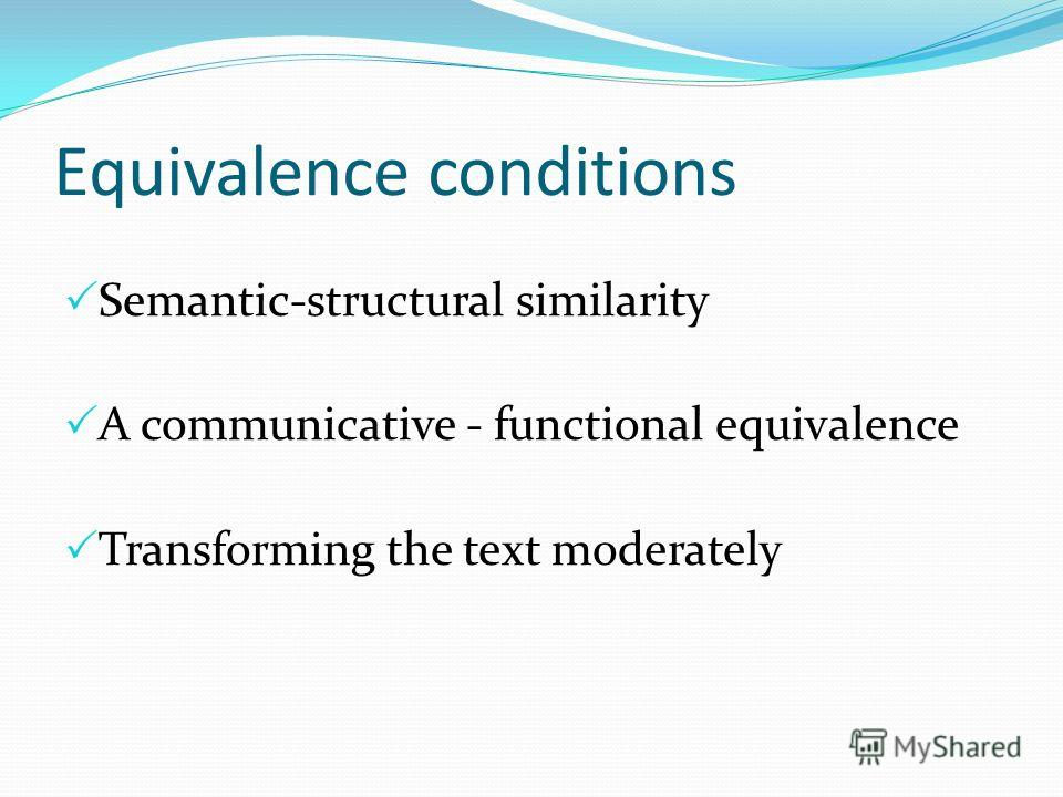 Equivalence conditions Semantic-structural similarity A communicative - functional equivalence Transforming the text moderately