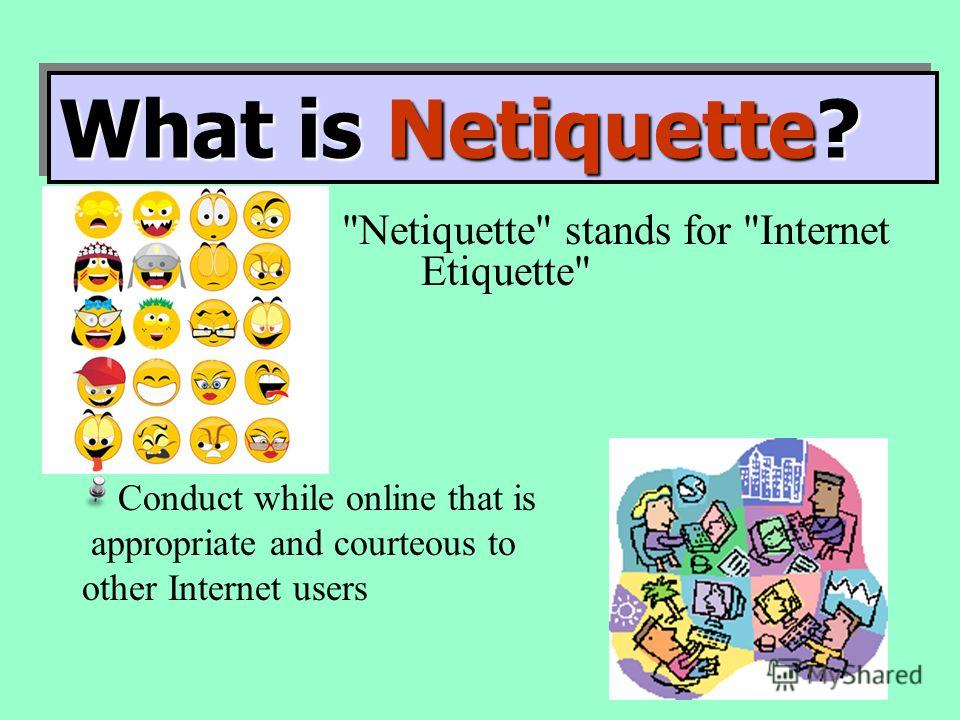 Be Safer Online Rose-anne Camilleri -ICT Netiquette stands for Internet Etiquette Conduct while online that is appropriate and courteous to other Internet users What is Netiquette?