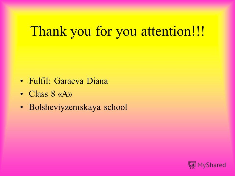 Thank you for you attention!!! Fulfil: Garaeva Diana Class 8 «A» Bolsheviyzemskaya school