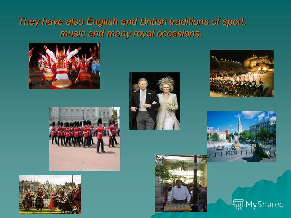 . They have also English and British traditions of sport, music and many royal occasions.