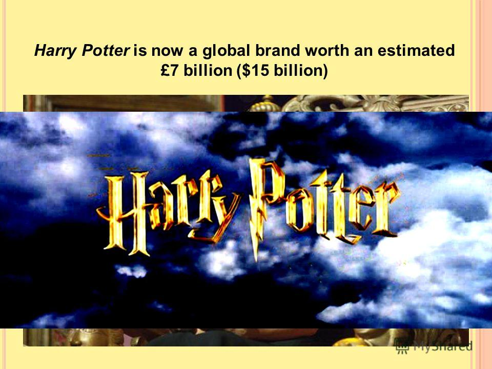 Harry Potter is now a global brand worth an estimated £7 billion ($15 billion)