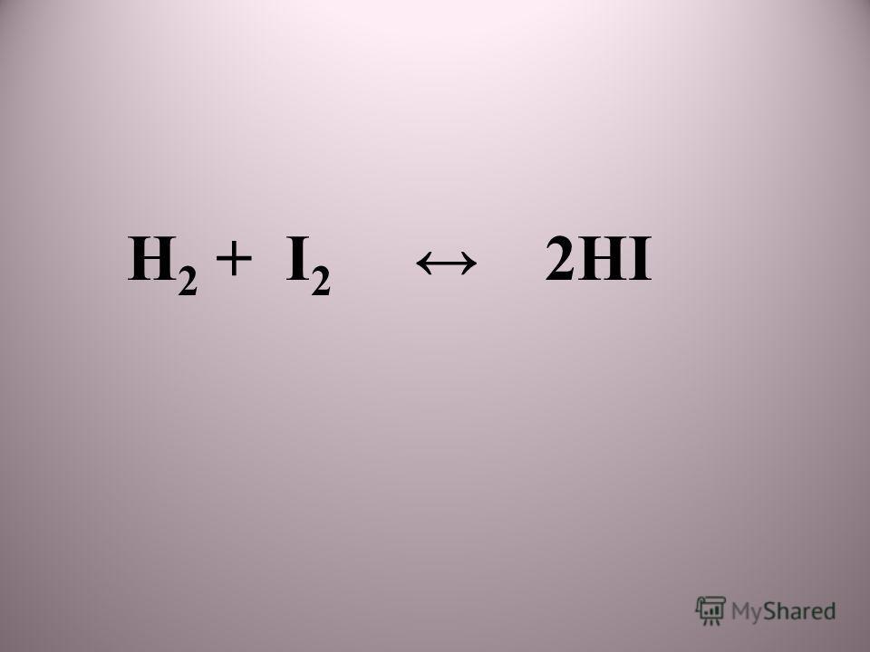H 2 + I 2 2HI