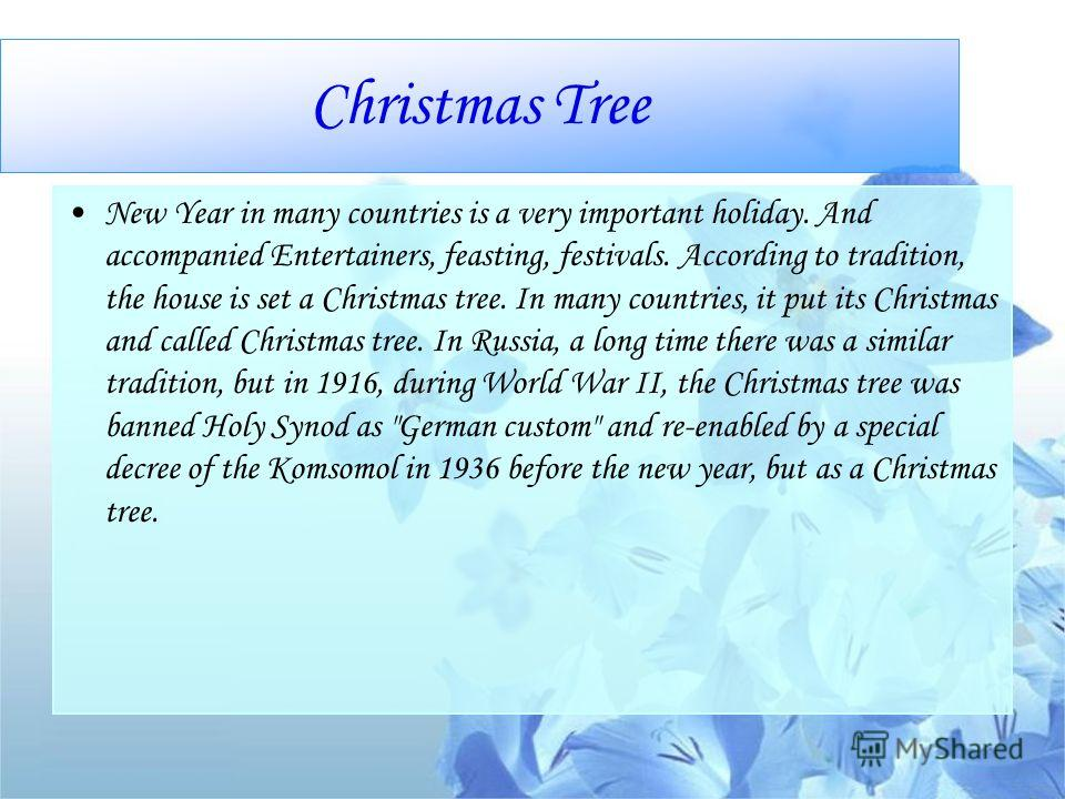 Christmas Tree New Year in many countries is a very important holiday. And accompanied Entertainers, feasting, festivals. According to tradition, the house is set a Christmas tree. In many countries, it put its Christmas and called Christmas tree. In