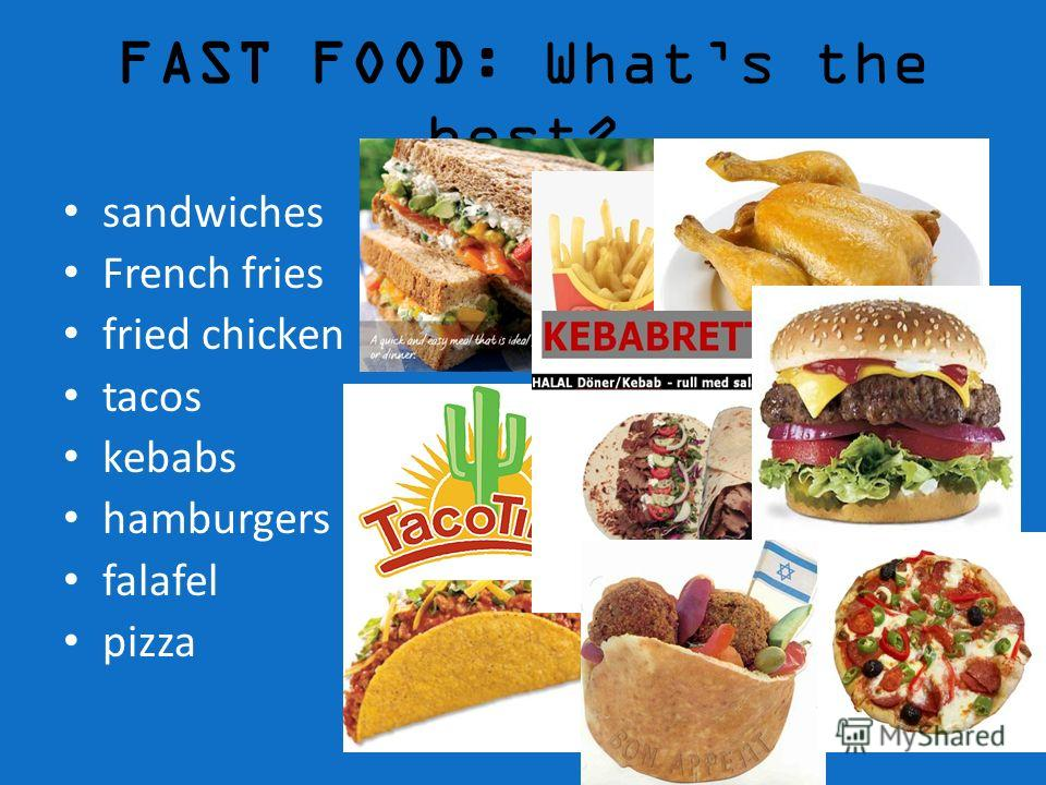 FAST FOOD: Whats the best? sandwiches French fries fried chicken tacos kebabs hamburgers falafel pizza
