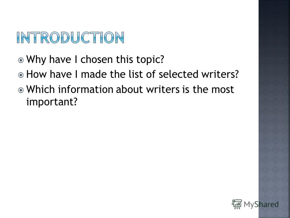 Why have I chosen this topic? How have I made the list of selected writers? Which information about writers is the most important?