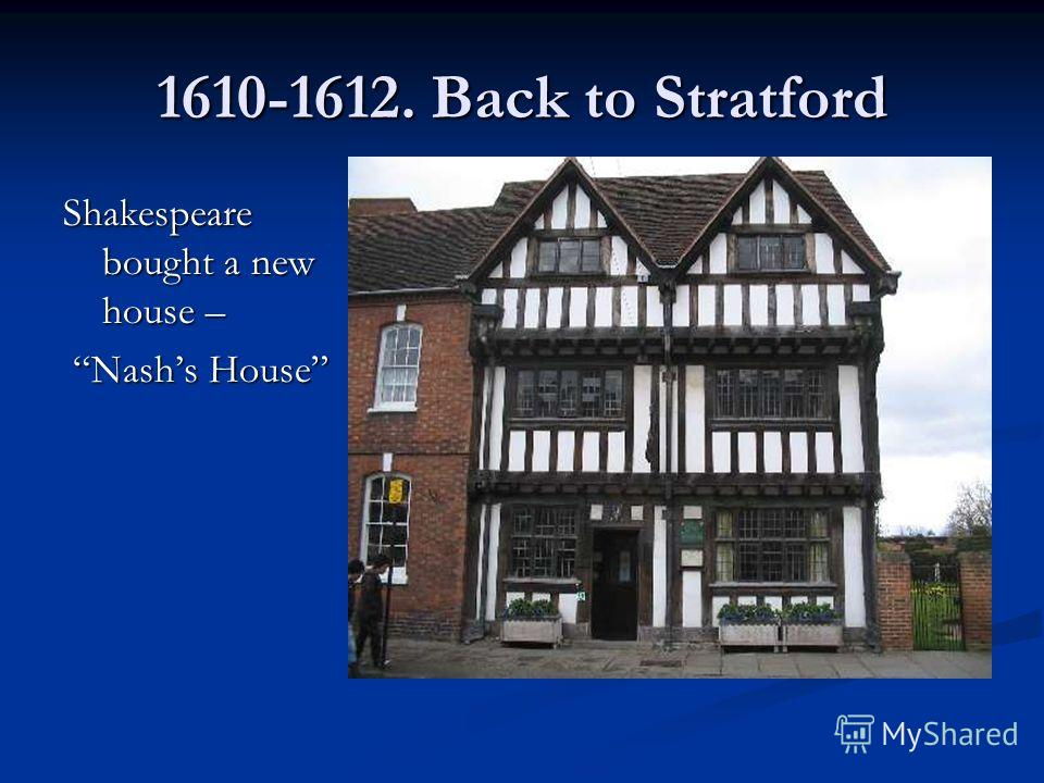 1610-1612. Back to Stratford Shakespeare bought a new house – Nashs House Nashs House