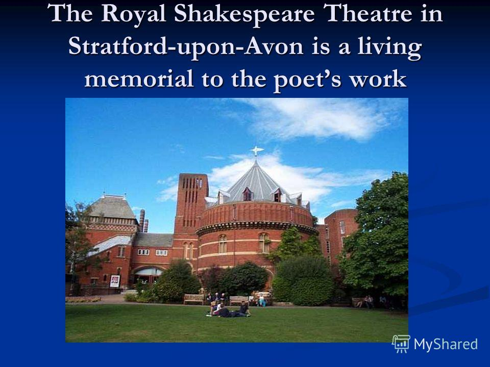 The Royal Shakespeare Theatre in Stratford-upon-Avon is a living memorial to the poets work