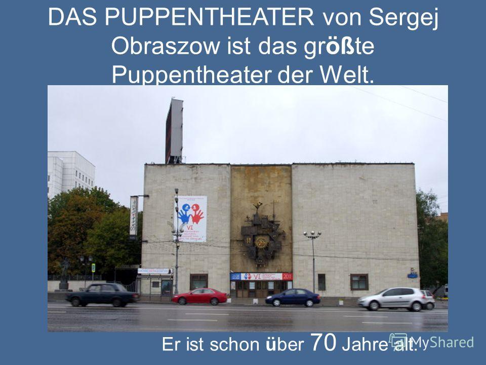 DAS PUPPENTHEATER von Sergej Obraszow ist das größte Puppentheater der Welt. Er ist schon über 70 Jahre alt.