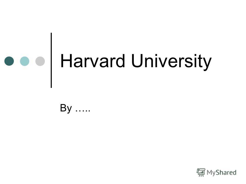 Harvard University By …..