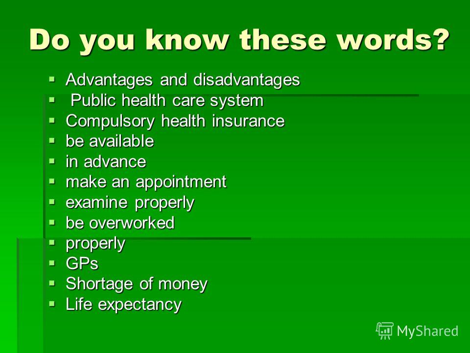 Do you know these words? Advantages and disadvantages Advantages and disadvantages Public health care system Public health care system Compulsory health insurance Compulsory health insurance be available be available in advance in advance make an app