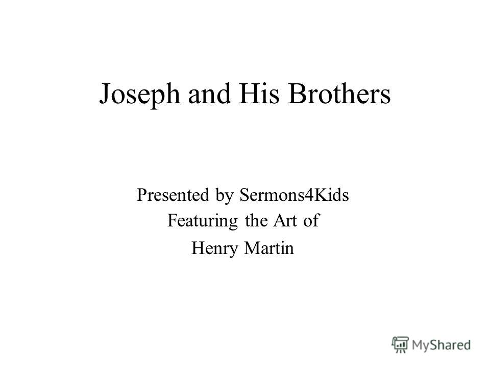 Joseph and His Brothers Presented by Sermons4Kids Featuring the Art of Henry Martin