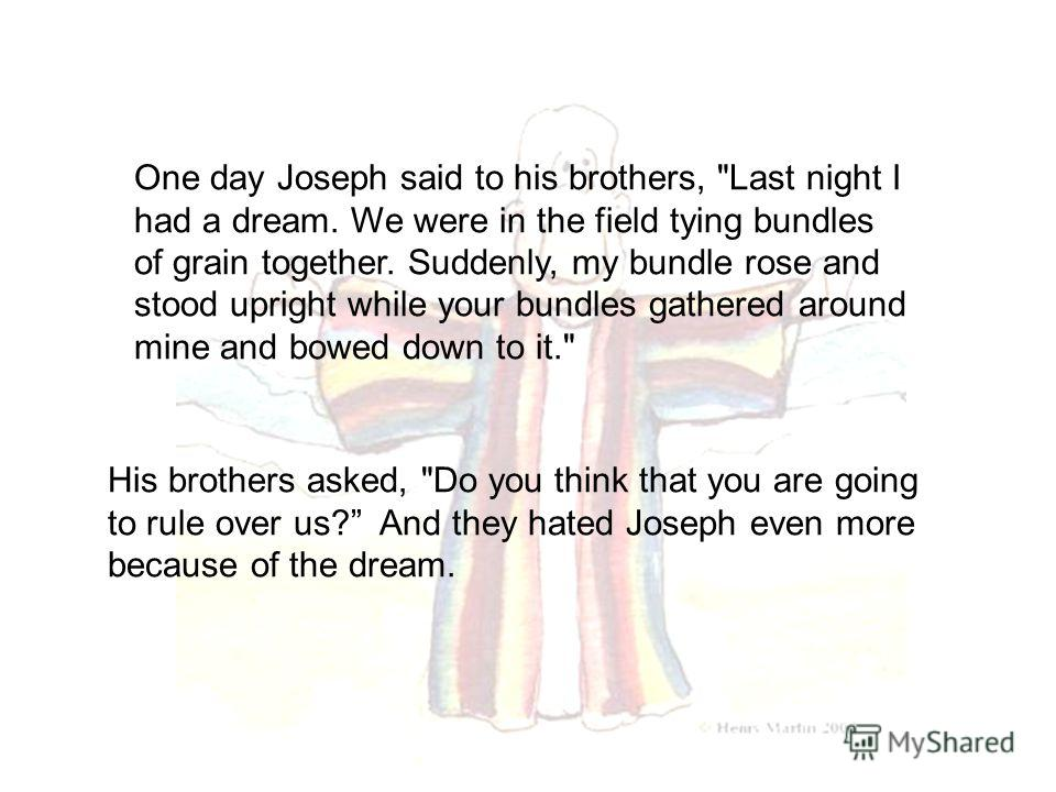 One day Joseph said to his brothers,