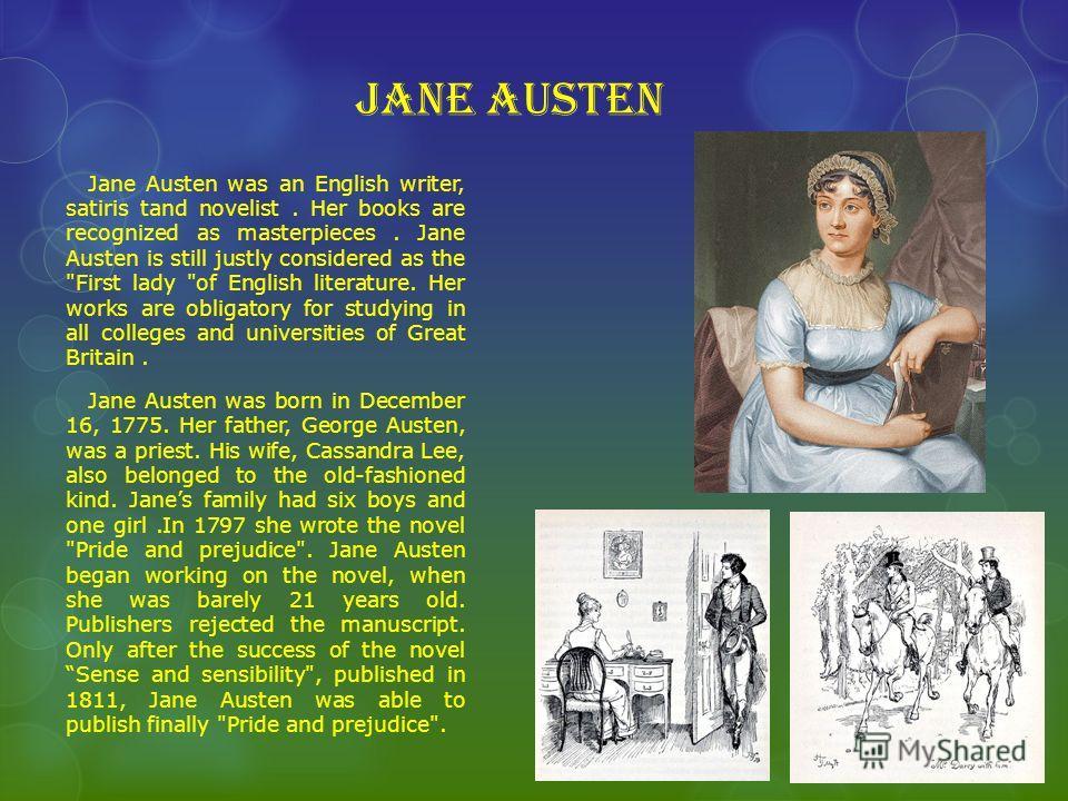 Jane Austen Jane Austen was an English writer, satiris tand novelist. Her books are recognized аs masterpieces. Jane Austen is still justly considered as the