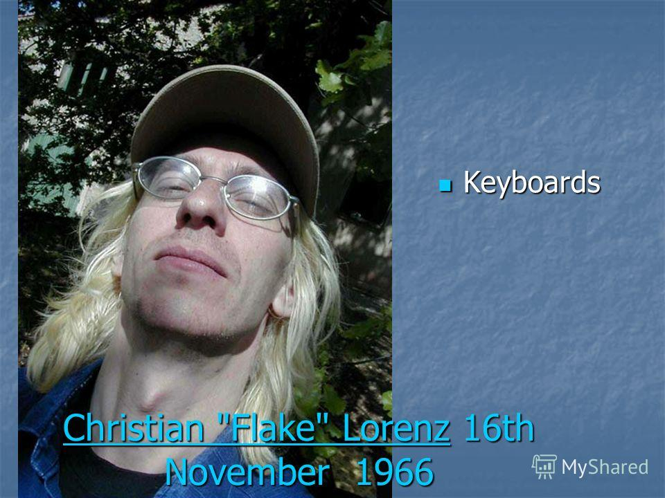 Christian Flake LorenzChristian Flake Lorenz 16th November 1966 Christian Flake Lorenz Keyboards Keyboards