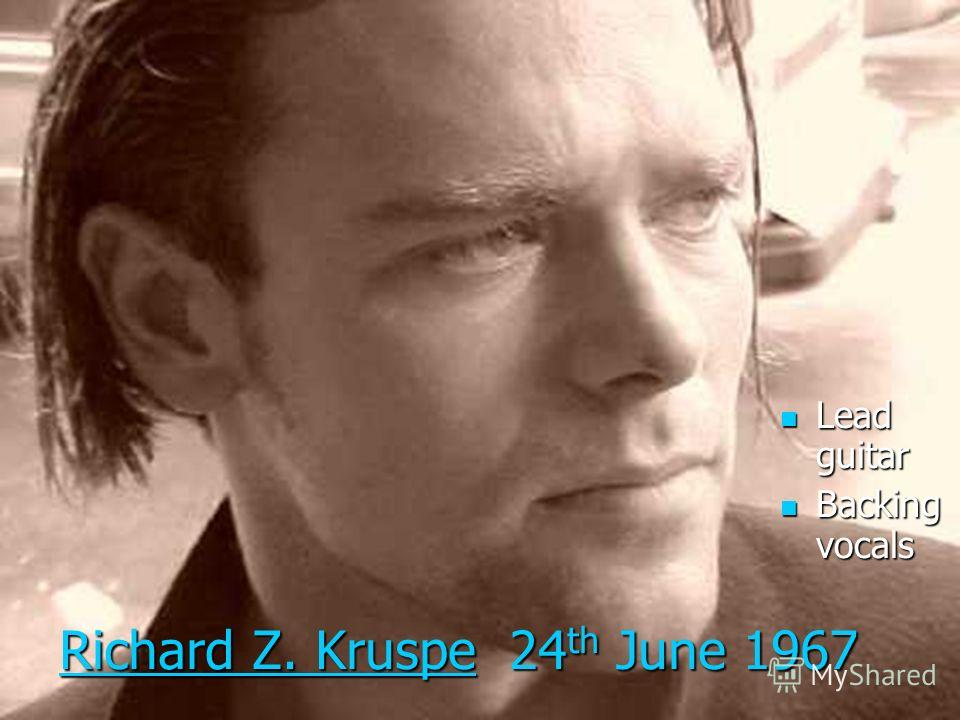 Richard Z. Kruspe 24 th June 1967 Lead guitar Lead guitar Backing vocals Backing vocals