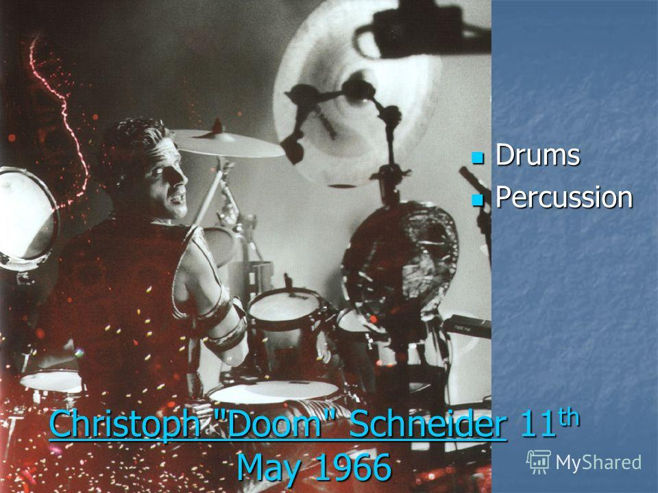 Christoph Doom SchneiderChristoph Doom Schneider 11 th May 1966 Christoph Doom Schneider Drums Drums Percussion Percussion