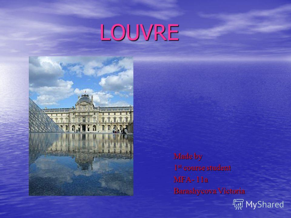 LOUVRE LOUVRE Made by 1 st course student MFA- 11a Barashycova Victoria
