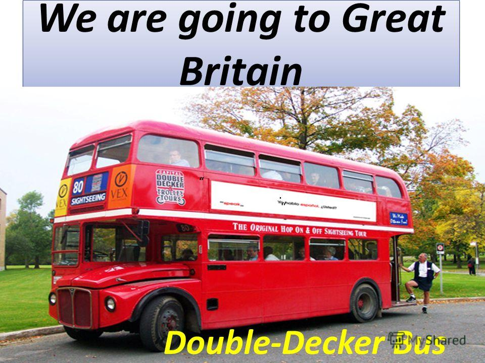 We are going to Great Britain. Double-Decker Bus