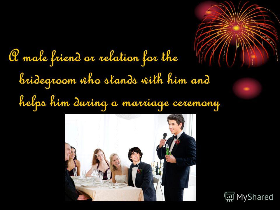 A male friend or relation for the bridegroom who stands with him and helps him during a marriage ceremony