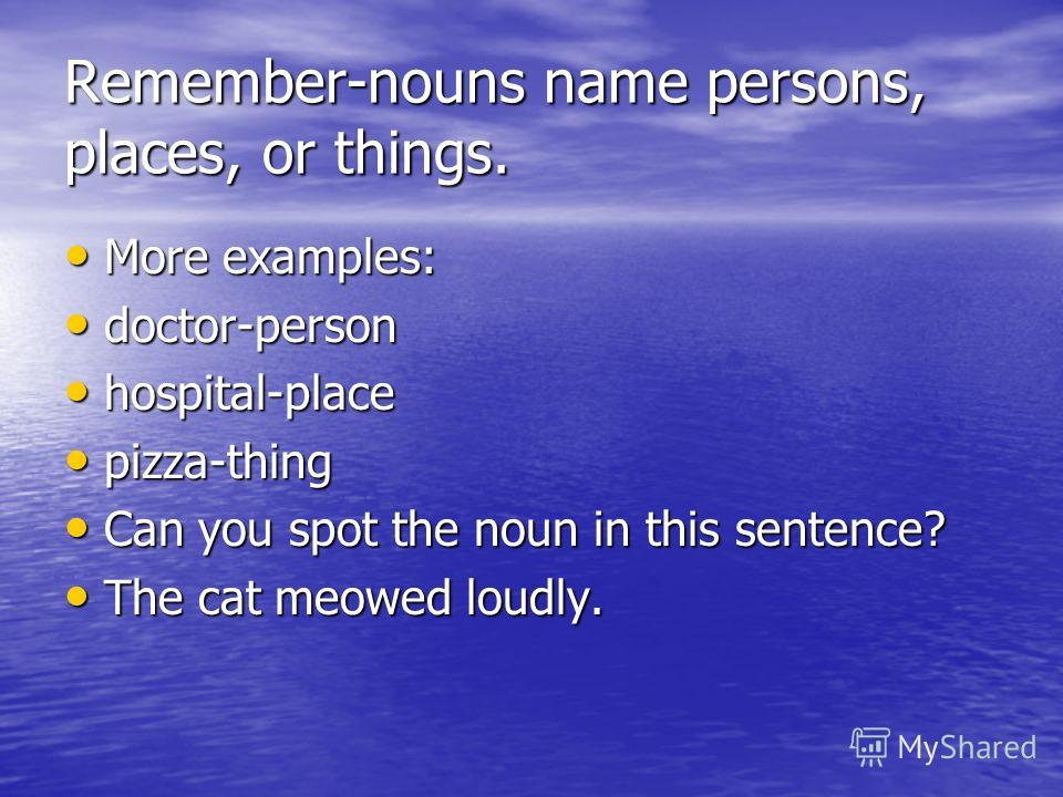 Nouns that name things: These are nouns that name things: These are nouns that name things: horse horse pencil pencil Paper Paper love love book book computer computer United States Constitution United States Constitution What are other nouns that na