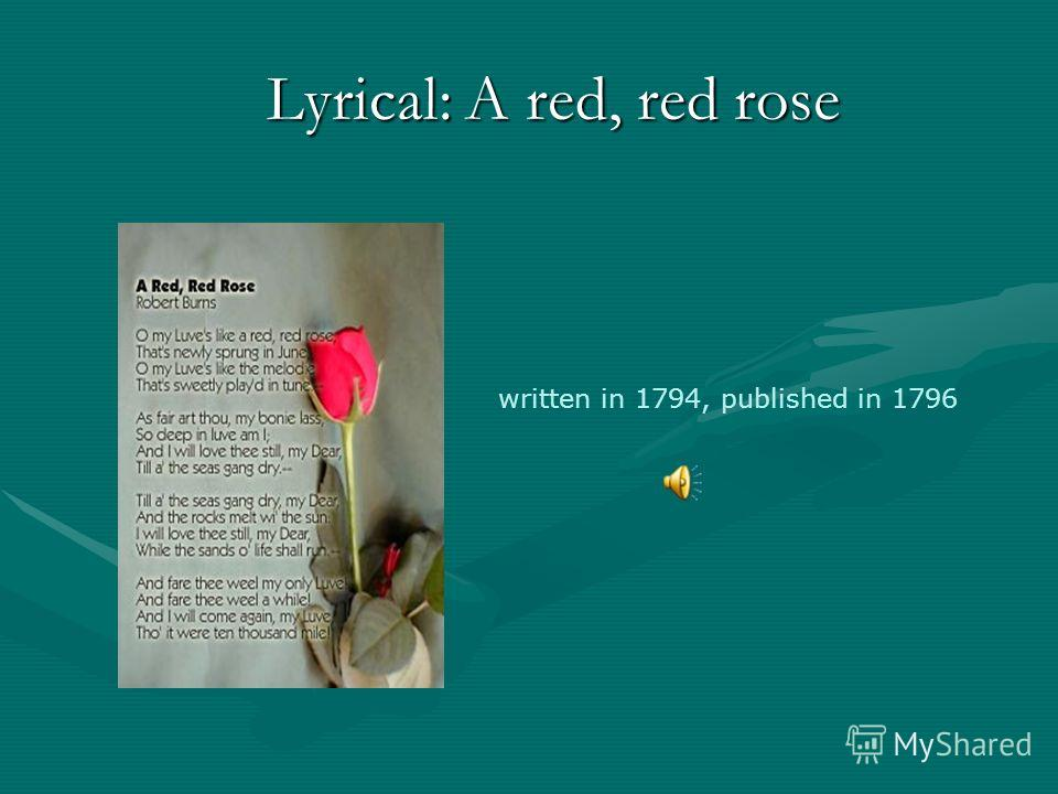 Lyrical: A red, red rose Lyrical: A red, red rose written in 1794, published in 1796