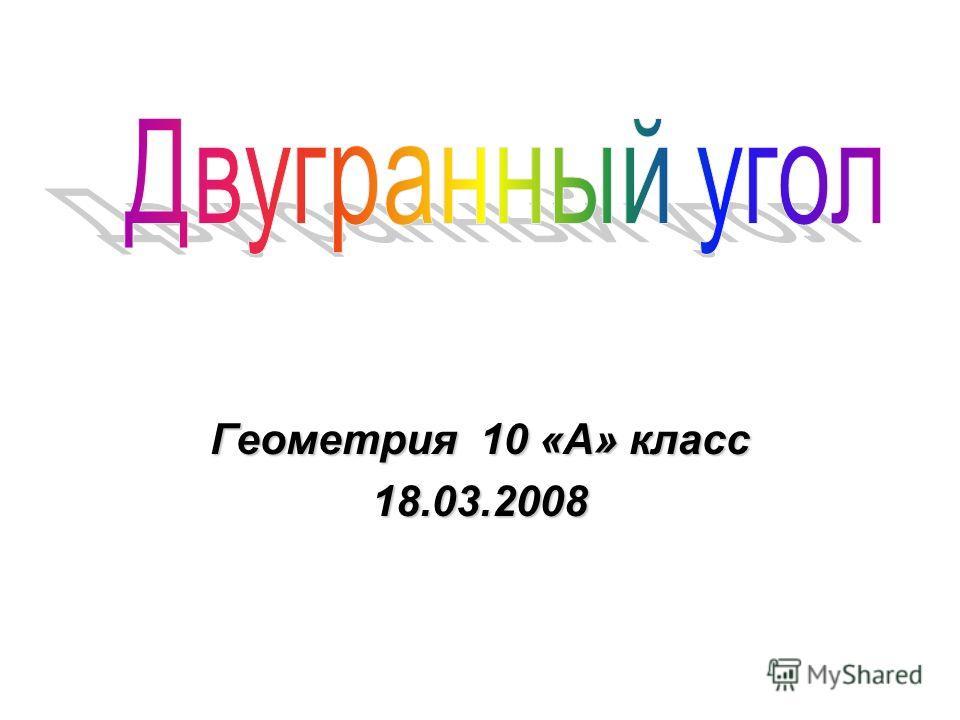 Геометрия 10 «А» класс 18.03.2008