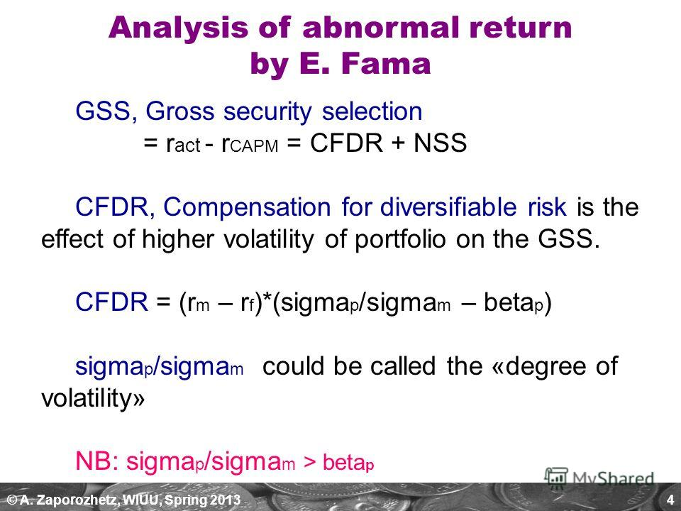 © A. Zaporozhetz, WIUU, Spring 20134 GSS, Gross security selection = r act - r CAPM = CFDR + NSS CFDR, Compensation for diversifiable risk is the effect of higher volatility of portfolio on the GSS. CFDR = (r m – r f )*(sigma p /sigma m – beta p ) si