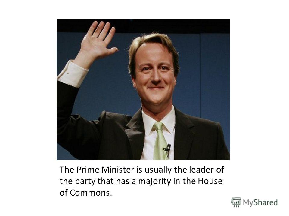 The Prime Minister is usually the leader of the party that has a majority in the House of Commons.