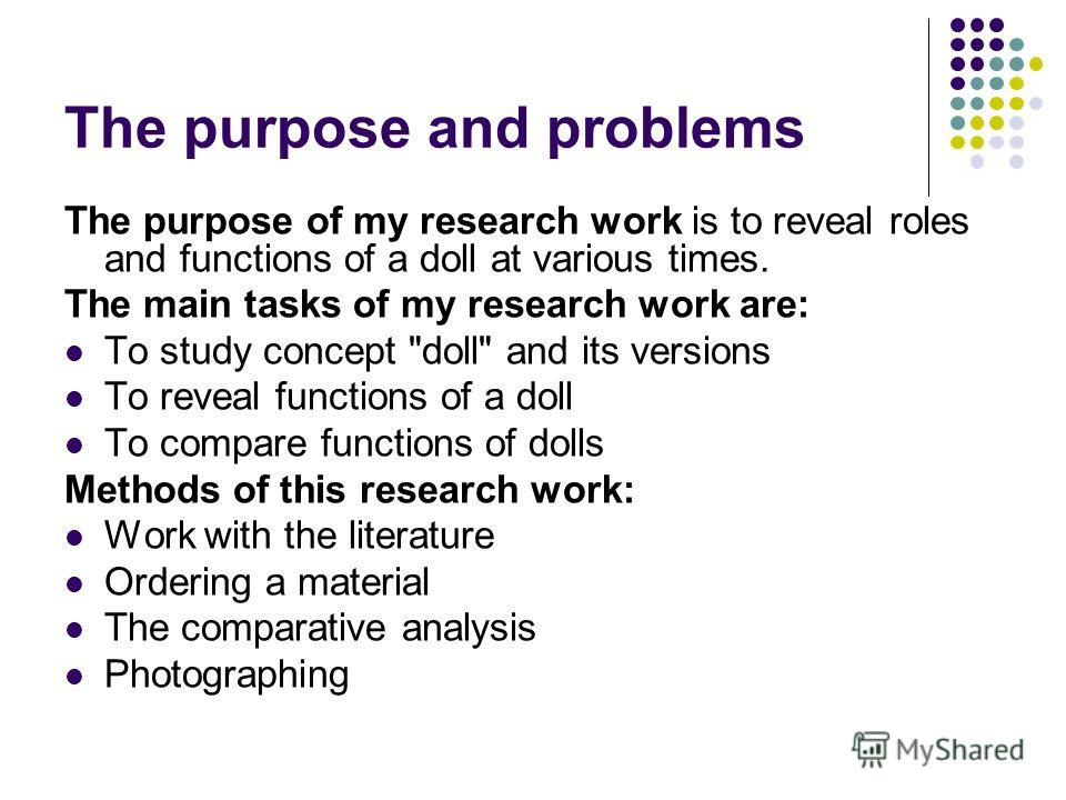 The purpose and problems The purpose of my research work is to reveal roles and functions of a doll at various times. The main tasks of my research work are: To study concept