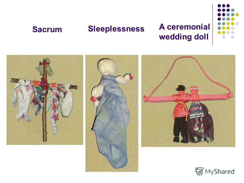 Sacrum A ceremonial wedding doll Sleeplessness