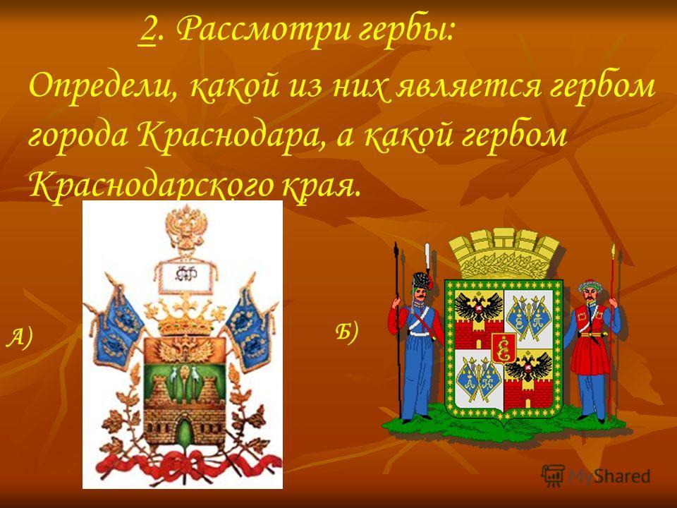 2. Рассмотри гербы: Определи, какой из них является гербом города Краснодара, а какой гербом Краснодарского края. А) Б)