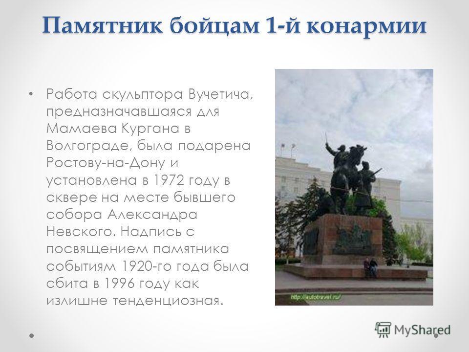 Памятник бойцам 1-й конармии Работа скульптора Вучетича, предназначавшаяся для Мамаева Кургана в Волгограде, была подарена Ростову-на-Дону и установлена в 1972 году в сквере на месте бывшего собора Александра Невского. Надпись с посвящением памятника