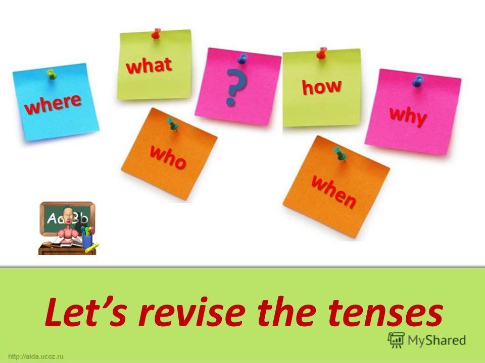 Lets revise the tenses