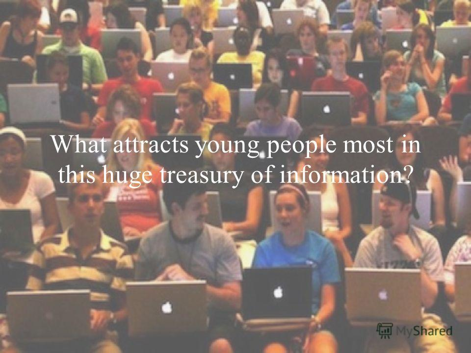 What attracts young people most in this huge treasury of information?