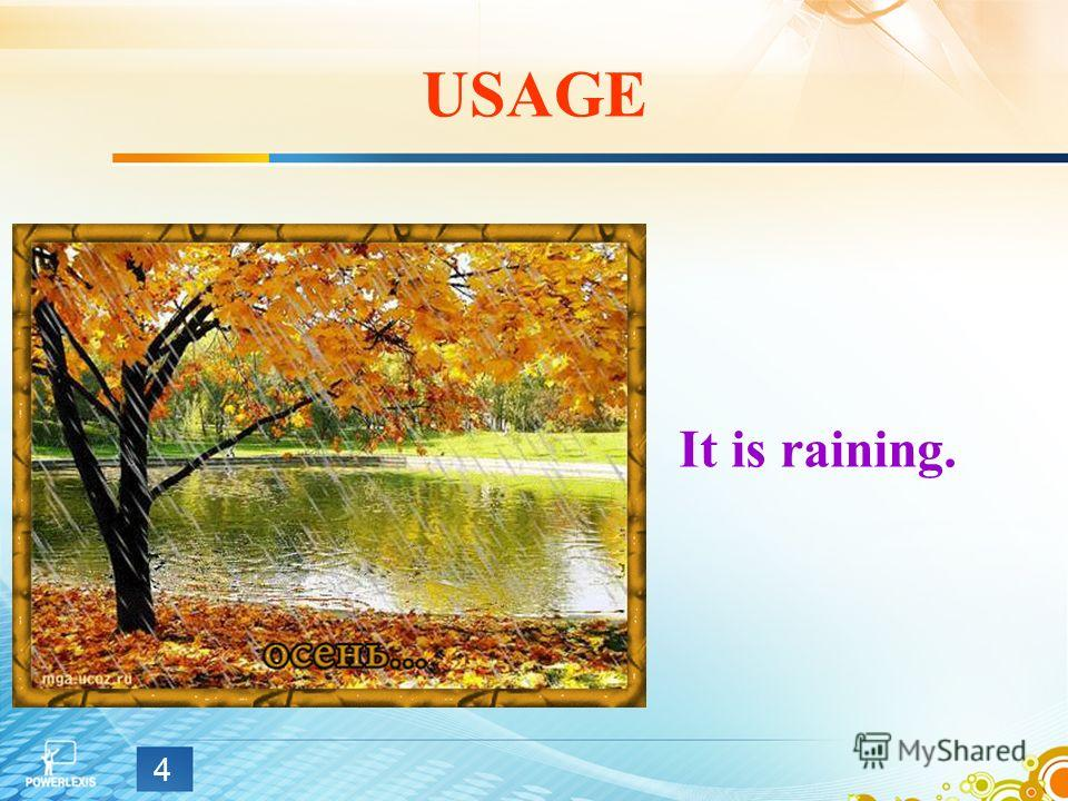 USAGE It is raining. 4